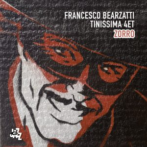 Zorro va arriver ! Francesco Bearzatti new album (Cam Jazz)